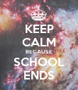 KEEP CALM BECAUSE SCHOOL ENDS - Personalised Poster large