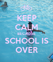 KEEP CALM BECAUSE SCHOOL IS OVER - Personalised Poster large