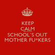 KEEP CALM BECAUSE SCHOOL´S OUT MOTHER FU*KERS - Personalised Poster large