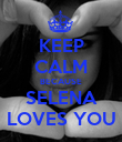 KEEP CALM BECAUSE SELENA LOVES YOU - Personalised Poster large