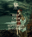 KEEP CALM BECAUSE SEPTEMBER IS COMING - Personalised Poster large