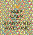 KEEP CALM BECAUSE SHANNON IS AWESOME - Personalised Poster large