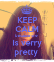 KEEP CALM because she  is verry pretty  - Personalised Poster large