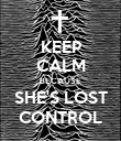 KEEP CALM BECAUSE SHE'S LOST CONTROL - Personalised Poster large