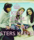 KEEP CALM BECAUSE  SHE'S MY SISTERS KEEPERS - Personalised Poster large