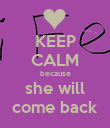 KEEP CALM because she will come back - Personalised Poster large