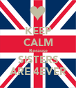 KEEP CALM Because SISTERS ARE 4EVER - Personalised Poster large