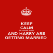 KEEP CALM BECAUSE SOFIE AND HARRY ARE GETTING MARRIED  - Personalised Poster large