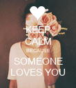 KEEP CALM BECAUSE SOMEONE LOVES YOU - Personalised Poster large