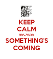 KEEP CALM BECAUSE SOMETHING'S COMING - Personalised Poster large