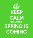 KEEP CALM BECAUSE  SPRING IS COMING - Personalised Poster large