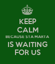 KEEP CALM BECAUSE STA MARTA IS WAITING FOR US - Personalised Poster large