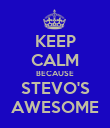 KEEP CALM BECAUSE STEVO'S AWESOME - Personalised Poster large