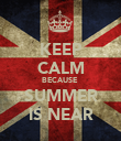 KEEP CALM BECAUSE  SUMMER IS NEAR - Personalised Poster large