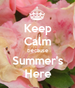 Keep Calm because Summer's Here - Personalised Poster large