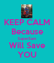 KEEP CALM Because SuperSam Will Save YOU - Personalised Poster large