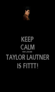 KEEP CALM BECAUSE  TAYLOR LAUTNER IS FITTT! - Personalised Poster large