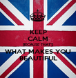 KEEP CALM BECAUSE THAT'S WHAT MAKES YOU BEAUTIFUL - Personalised Poster large