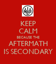KEEP CALM BECAUSE THE AFTERMATH IS SECONDARY - Personalised Poster large