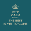 KEEP CALM because THE BEST IS YET TO COME - Personalised Poster large