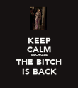 KEEP CALM BECAUSE THE BITCH IS BACK - Personalised Poster large