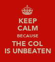 KEEP CALM BECAUSE THE COL IS UNBEATEN - Personalised Poster large
