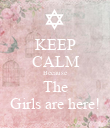 KEEP CALM Because The Girls are here! - Personalised Poster large