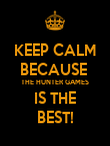 KEEP CALM BECAUSE  THE HUNTER GAMES IS THE BEST! - Personalised Poster large