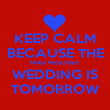 KEEP CALM BECAUSE THE MAD MISCHIEF WEDDING IS TOMORROW - Personalised Poster large