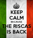 KEEP CALM BECAUSE THE RISCAS IS BACK - Personalised Poster large