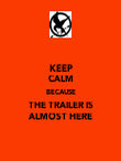 KEEP CALM BECAUSE THE TRAILER IS ALMOST HERE - Personalised Poster large