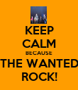 KEEP CALM BECAUSE THE WANTED ROCK! - Personalised Poster large