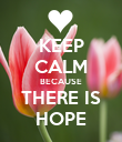 KEEP CALM BECAUSE THERE IS HOPE - Personalised Poster large