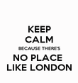 KEEP CALM BECAUSE THERE'S NO PLACE  LIKE LONDON - Personalised Poster large