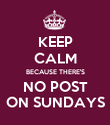 KEEP CALM BECAUSE THERE'S NO POST ON SUNDAYS - Personalised Poster large