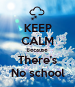 KEEP CALM Because  There's No school - Personalised Poster large