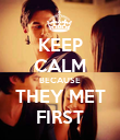 KEEP CALM BECAUSE THEY MET FIRST - Personalised Poster large
