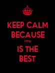 KEEP CALM BECAUSE THG IS THE BEST - Personalised Poster large