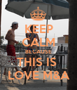 KEEP CALM BECAUSE THIS IS  LOVE M&A - Personalised Poster large