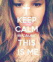 KEEP CALM BECAUSE THIS   IS ME  - Personalised Poster large