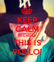 KEEP CALM BECAUSE THIS IS POLLO! - Personalised Poster large