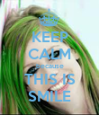 KEEP CALM because THIS IS SMILE - Personalised Poster large