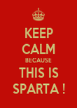 KEEP CALM BECAUSE THIS IS SPARTA ! - Personalised Poster large