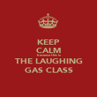KEEP CALM because this is THE LAUGHING GAS CLASS - Personalised Poster large