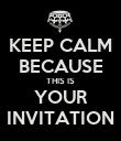 KEEP CALM BECAUSE THIS IS YOUR INVITATION - Personalised Poster large