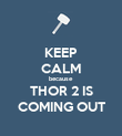 KEEP CALM because THOR 2 IS COMING OUT - Personalised Poster large