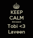 KEEP CALM Because Tobi <3 Laveen - Personalised Poster large