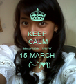 KEEP  CALM BECAUSE TODAY  15 MARCH   (˘⌣˘ʃ♥ƪ) - Personalised Poster large