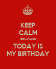 KEEP CALM BECAUSE TODAY IS MY BIRTHDAY - Personalised Poster large