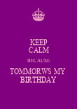 KEEP CALM BECAUSE TOMMORWS MY  BIRTHDAY - Personalised Poster large